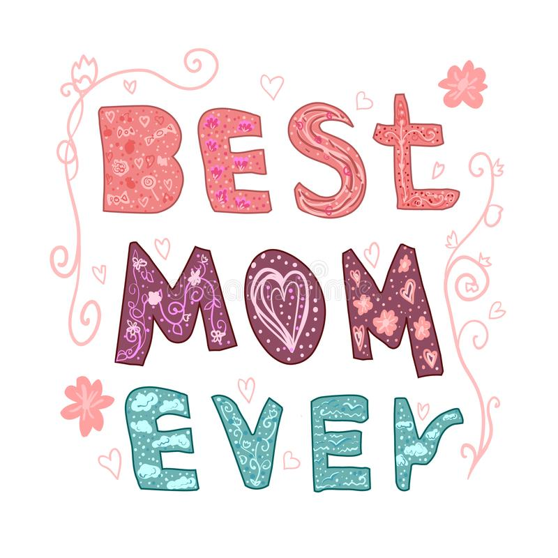 Best mom ever. Lettering for Mother`s day made in vector. Greeting card. Hand drawn lettering Print T-shirt, sticker stock illustration