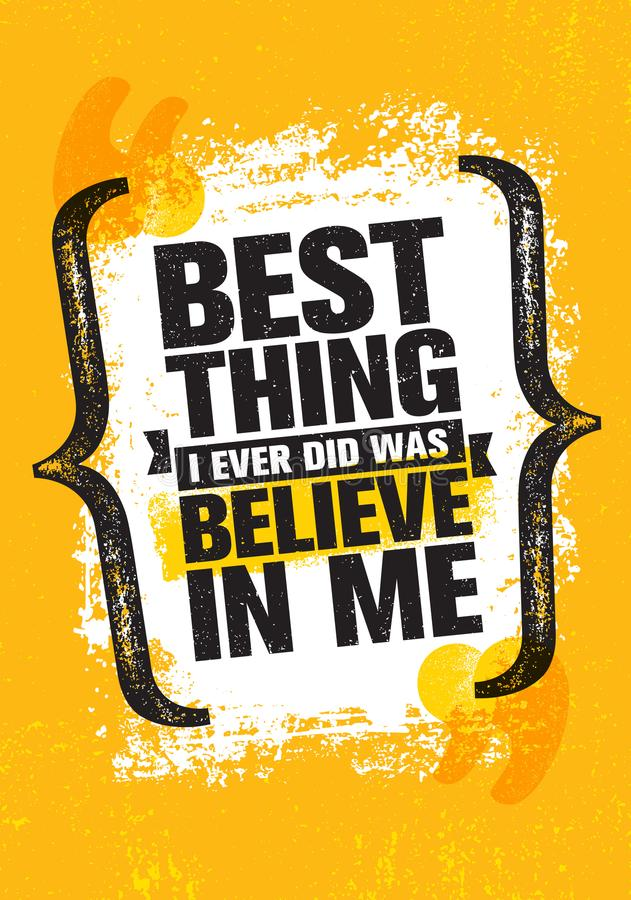 Best Thing I Ever Did Was Believe In Me. Inspiring Creative ...