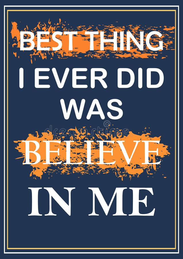 Best thing I ever did was believe in me Inspiring quote Vector illustration. For design vector illustration