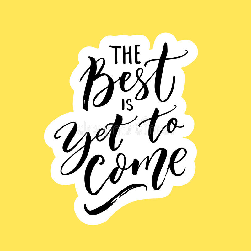 The Best Is Yet To Come. Inspirational Quote For Posters, Wall Art ...