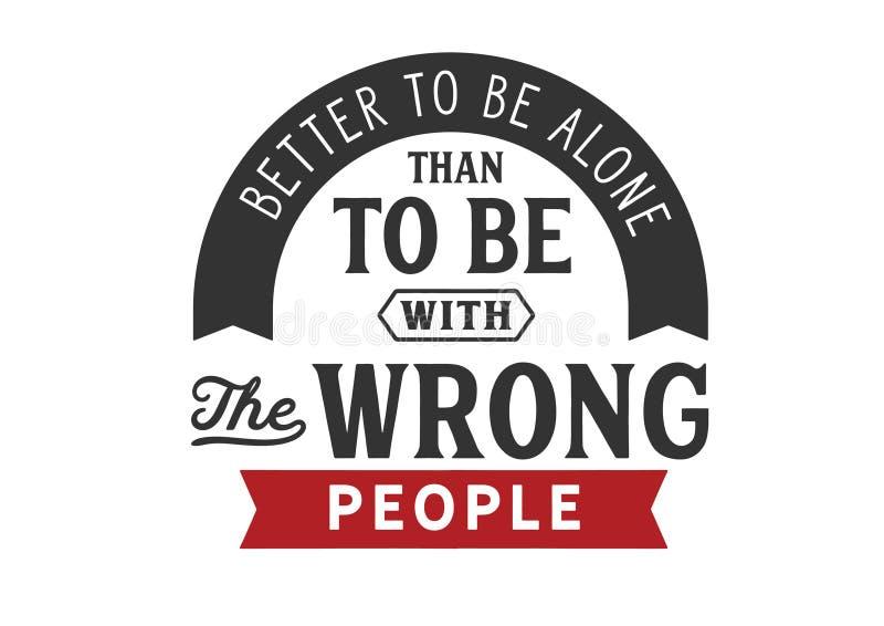 Beter te zijn om alleen dan met de verkeerde mensen te zijn stock afbeelding