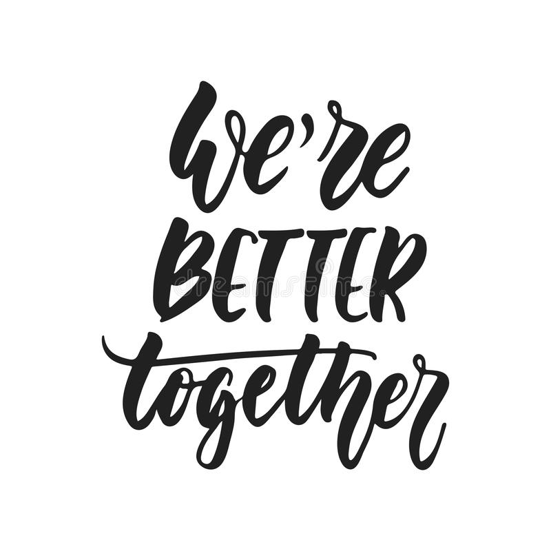 We are better together - hand drawn wedding romantic lettering phrase isolated on the white background. Fun brush ink. Vector calligraphy quote for invitations stock illustration