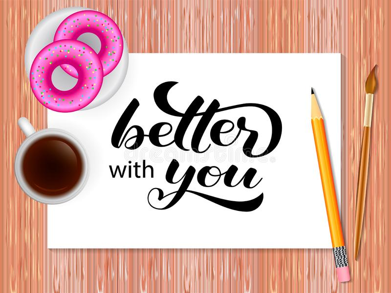 Better with you lettering. Table with coffee. Vector illustration. Better with you lettering. Wooden Table with coffee. Vector illustration stock illustration