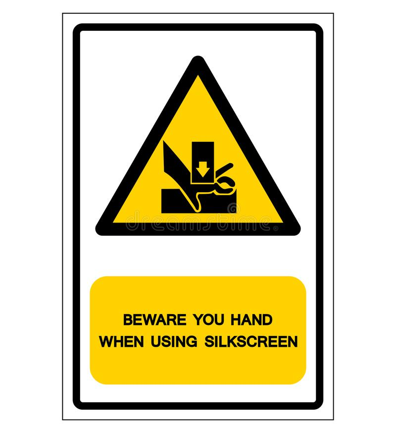 Beware You Hand When Using Silkscreen Symbol Sign, Vector Illustration, Isolated On White Background Label. EPS10 royalty free illustration