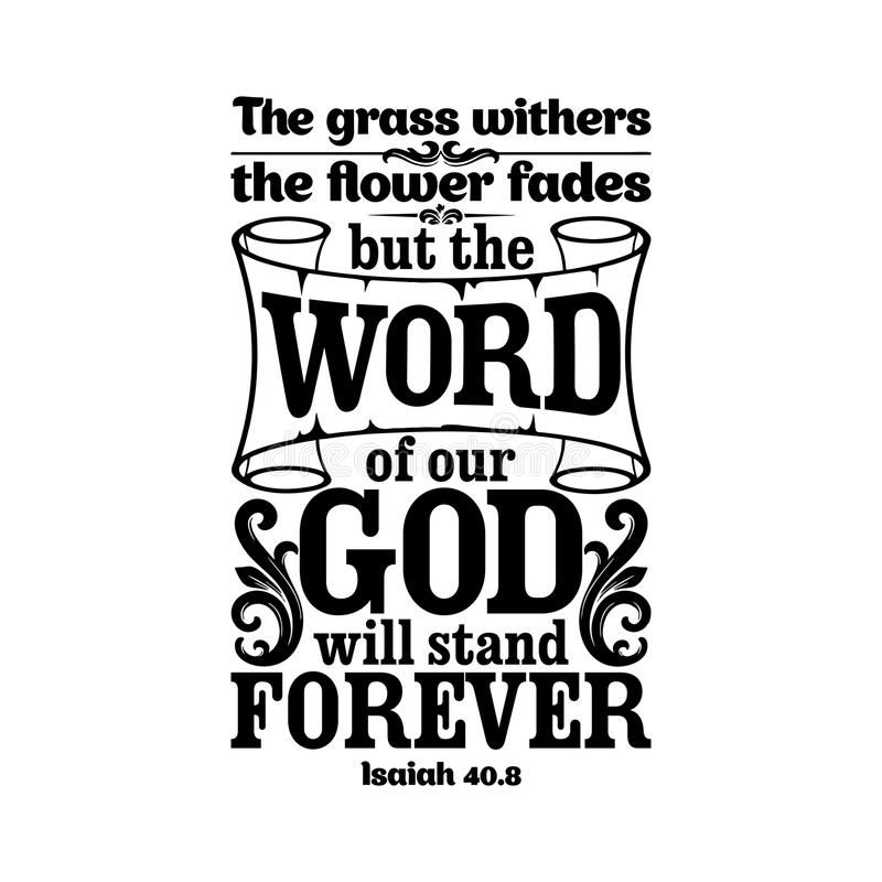 Bible typographic. The grass withers, the flower fades, but the word of our God will stand forever. Bible typographic. The grass withers, the flower fades, but vector illustration
