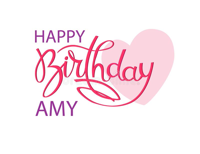 Birthday greeting card with the name Amy. Elegant hand lettering and a big pink heart. Isolated design element. Birthday greeting card with the name Amy. Elegant royalty free illustration