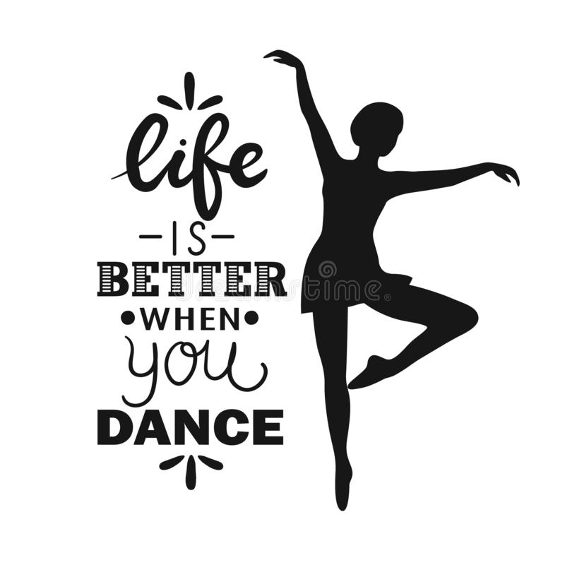 Black and white background with dancing girl and english text. Life is better when you dance. Decorative background with dancing girl and english text. Ballet vector illustration
