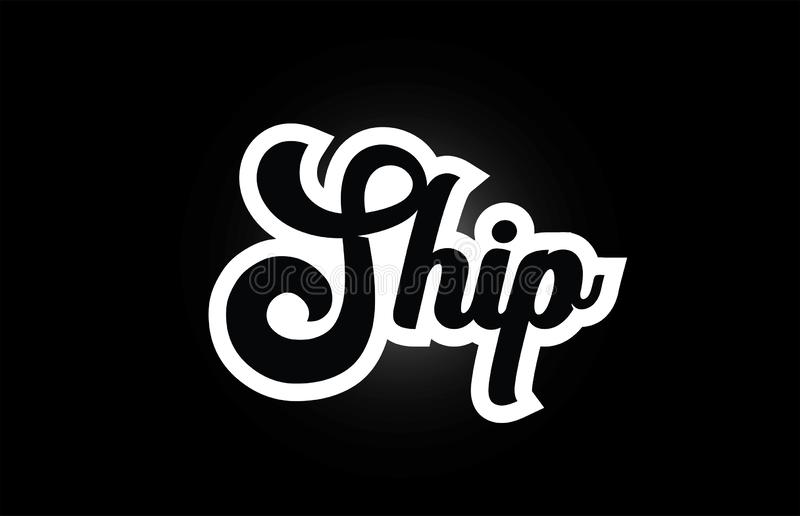 Black and white Ship hand written word text for typography logo icon design. Ship hand written word text for typography iocn design in black and white color. Can royalty free illustration