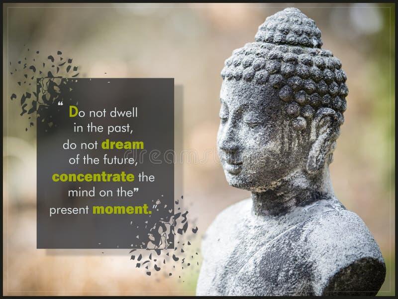 Blijf stilstaan niet in het verleden, dromen niet van de toekomst, de mening op het huidige ogenblik concentreren stock afbeelding