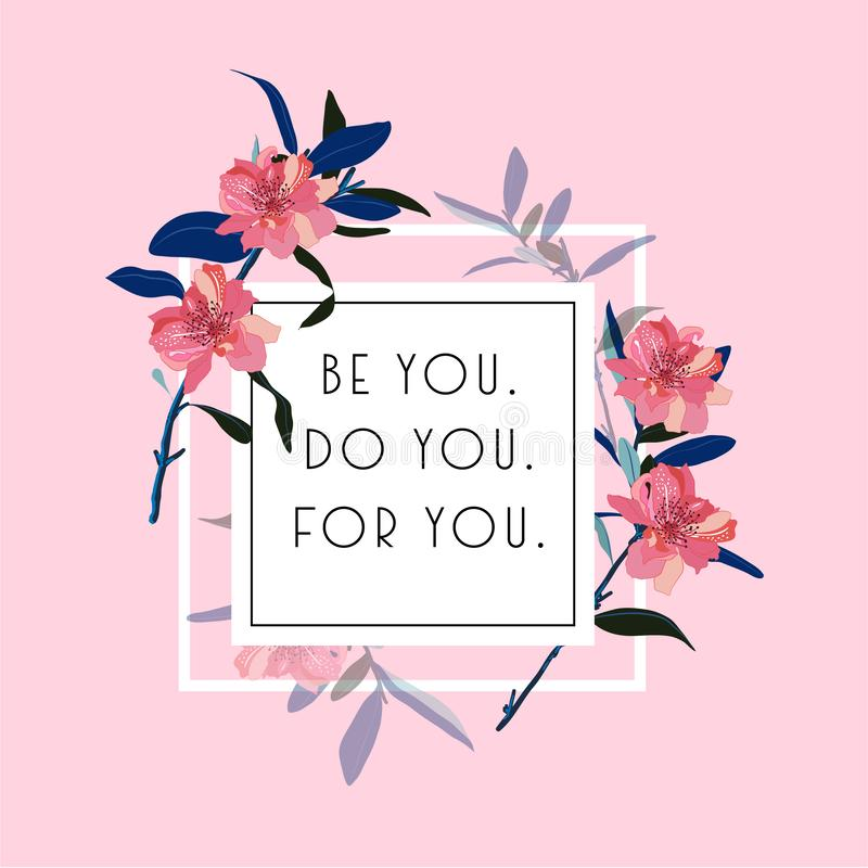 """Blooming flowers with white square Typo play in vector postive quote or slogan """" Be yoy,Do you,for you""""  on  light pink. Background color for T stock illustration"""