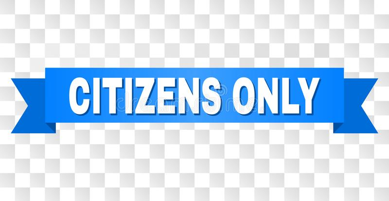 Blue Ribbon with CITIZENS ONLY Caption. CITIZENS ONLY text on a ribbon. Designed with white caption and blue tape. Vector banner with CITIZENS ONLY tag on a royalty free illustration