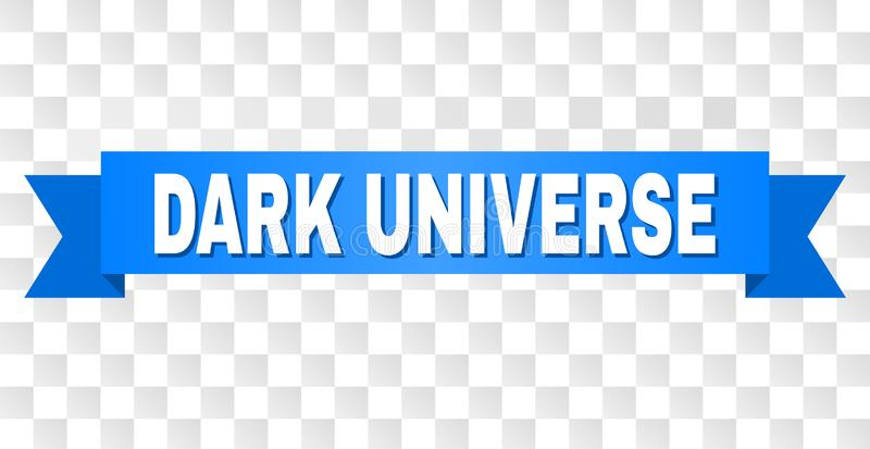 Blue Ribbon with DARK UNIVERSE Caption. DARK UNIVERSE text on a ribbon. Designed with white caption and blue tape. Vector banner with DARK UNIVERSE tag on a royalty free illustration