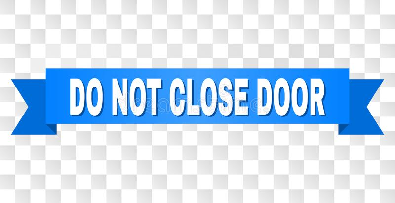 Blue Ribbon with DO NOT CLOSE DOOR Caption. DO NOT CLOSE DOOR text on a ribbon. Designed with white caption and blue stripe. Vector banner with DO NOT CLOSE DOOR vector illustration