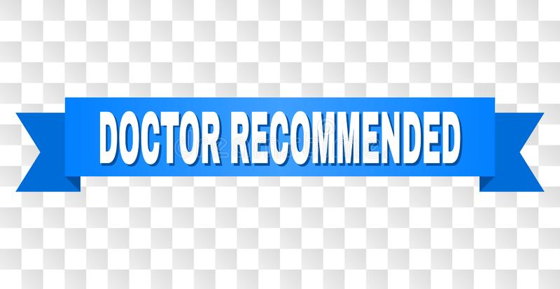 Blue Ribbon with DOCTOR RECOMMENDED Caption. DOCTOR RECOMMENDED text on a ribbon. Designed with white caption and blue tape. Vector banner with DOCTOR royalty free illustration