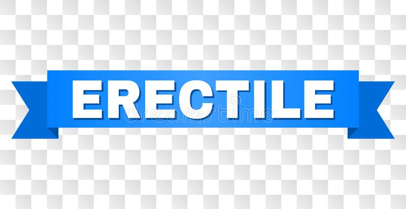 Blue Ribbon with ERECTILE Caption. ERECTILE text on a ribbon. Designed with white caption and blue tape. Vector banner with ERECTILE tag on a transparent stock illustration