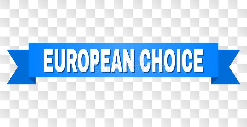 Blue Ribbon with EUROPEAN CHOICE Caption. EUROPEAN CHOICE text on a ribbon. Designed with white caption and blue tape. Vector banner with EUROPEAN CHOICE tag on royalty free illustration