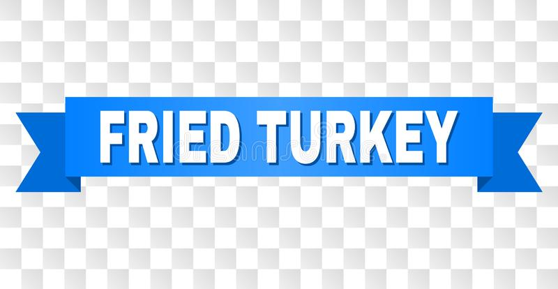 Blue Ribbon with FRIED TURKEY Caption. FRIED TURKEY text on a ribbon. Designed with white caption and blue stripe. Vector banner with FRIED TURKEY tag on a royalty free illustration