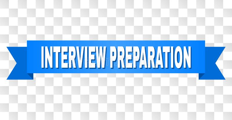 Blue Ribbon with INTERVIEW PREPARATION Text. INTERVIEW PREPARATION text on a ribbon. Designed with white caption and blue tape. Vector banner with INTERVIEW royalty free illustration