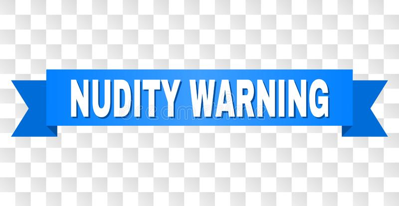 Blue Ribbon with NUDITY WARNING Text. NUDITY WARNING text on a ribbon. Designed with white title and blue tape. Vector banner with NUDITY WARNING tag on a stock illustration