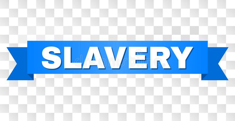 Blue Ribbon with SLAVERY Caption. SLAVERY text on a ribbon. Designed with white caption and blue stripe. Vector banner with SLAVERY tag on a transparent stock illustration