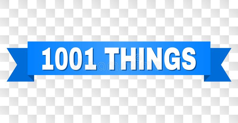 Blue Ribbon with 1001 THINGS Caption. 1001 THINGS text on a ribbon. Designed with white caption and blue stripe. Vector banner with 1001 THINGS tag on a stock illustration