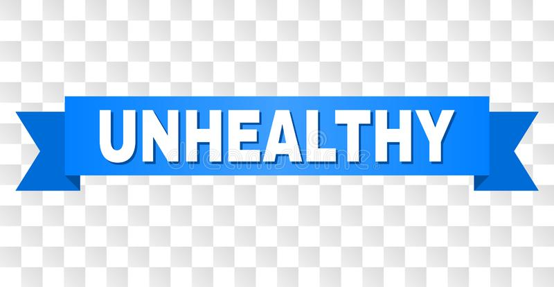 Blue Ribbon with UNHEALTHY Caption. UNHEALTHY text on a ribbon. Designed with white caption and blue stripe. Vector banner with UNHEALTHY tag on a transparent vector illustration