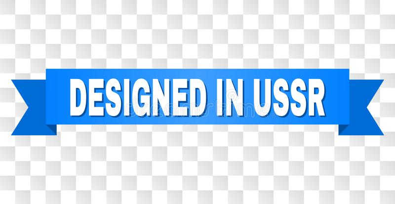 Blue Stripe with DESIGNED IN USSR Caption. DESIGNED IN USSR text on a ribbon. Designed with white caption and blue tape. Vector banner with DESIGNED IN USSR tag royalty free illustration