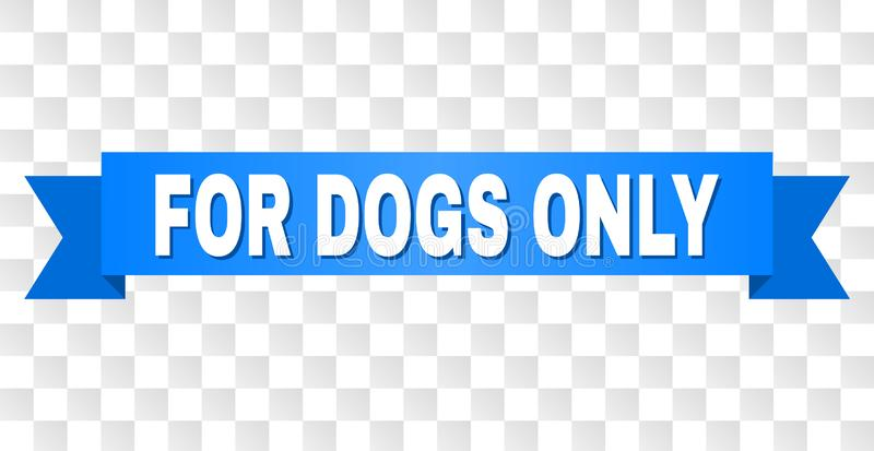 Blue Stripe with FOR DOGS ONLY Text. FOR DOGS ONLY text on a ribbon. Designed with white caption and blue stripe. Vector banner with FOR DOGS ONLY tag on a royalty free illustration