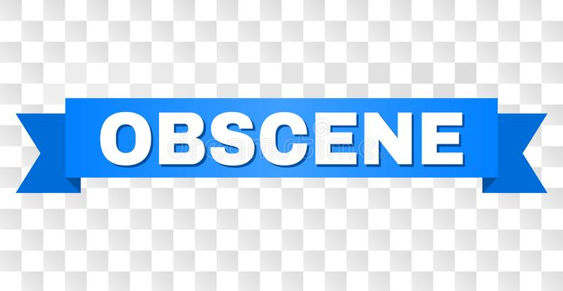 Blue Stripe with OBSCENE Caption. OBSCENE text on a ribbon. Designed with white title and blue stripe. Vector banner with OBSCENE tag on a transparent background royalty free illustration