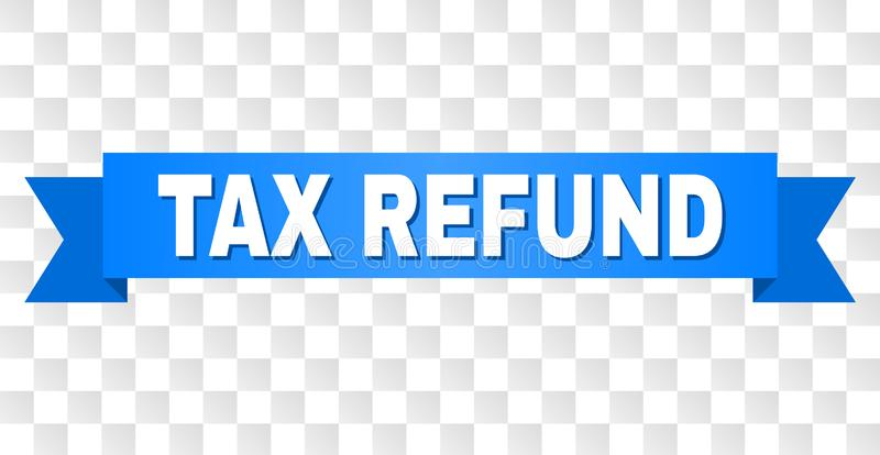 Blue Stripe with TAX REFUND Caption. TAX REFUND text on a ribbon. Designed with white caption and blue tape. Vector banner with TAX REFUND tag on a transparent stock illustration