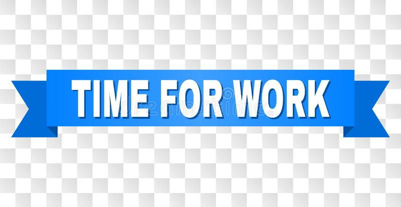 Blue Stripe with TIME FOR WORK Caption. TIME FOR WORK text on a ribbon. Designed with white caption and blue tape. Vector banner with TIME FOR WORK tag on a vector illustration