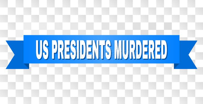 Blue Stripe with US PRESIDENTS MURDERED Caption. US PRESIDENTS MURDERED text on a ribbon. Designed with white caption and blue stripe. Vector banner with US stock illustration