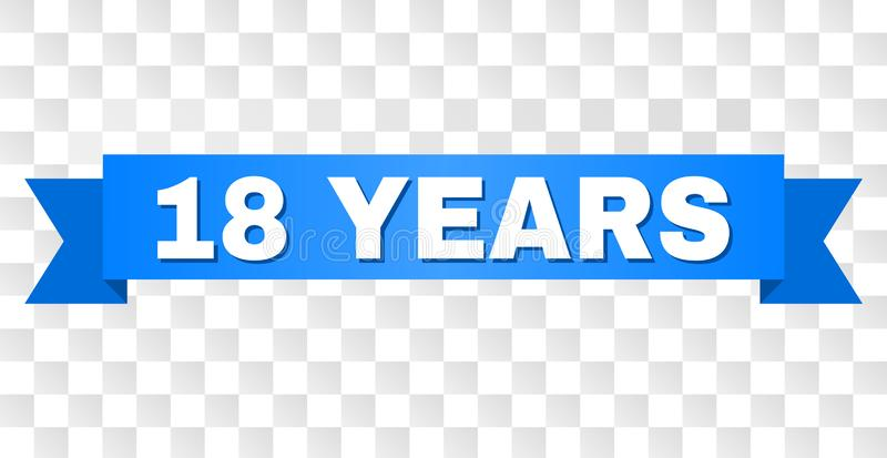 Blue Stripe with 18 YEARS Caption. 18 YEARS text on a ribbon. Designed with white caption and blue stripe. Vector banner with 18 YEARS tag on a transparent royalty free illustration