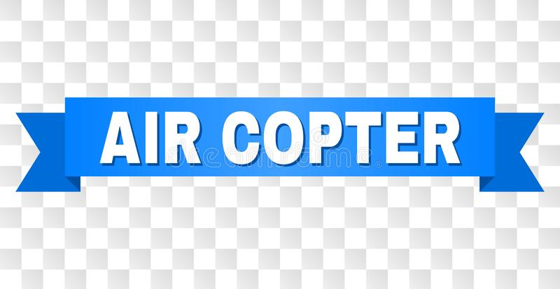 Blue Tape with AIR COPTER Caption. AIR COPTER text on a ribbon. Designed with white caption and blue tape. Vector banner with AIR COPTER tag on a transparent stock illustration
