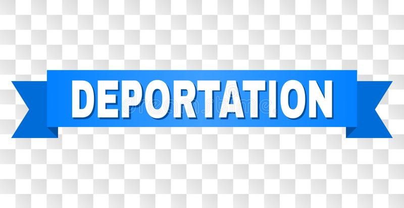 Blue Tape with DEPORTATION Caption. DEPORTATION text on a ribbon. Designed with white caption and blue tape. Vector banner with DEPORTATION tag on a transparent stock illustration