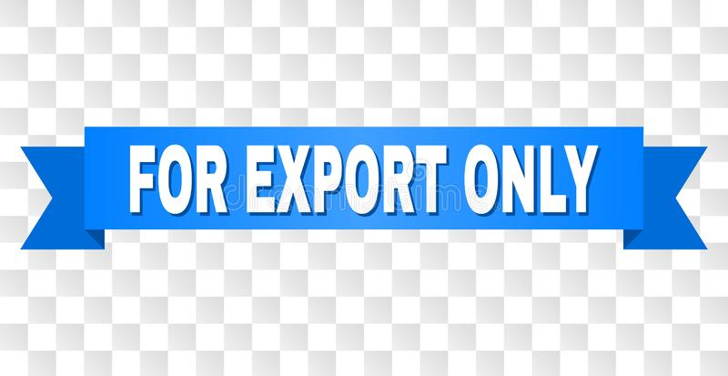Blue Tape with FOR EXPORT ONLY Text. FOR EXPORT ONLY text on a ribbon. Designed with white caption and blue stripe. Vector banner with FOR EXPORT ONLY tag on a vector illustration