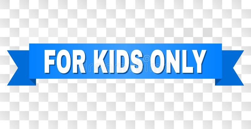 Blue Tape with FOR KIDS ONLY Title. FOR KIDS ONLY text on a ribbon. Designed with white caption and blue tape. Vector banner with FOR KIDS ONLY tag on a royalty free illustration