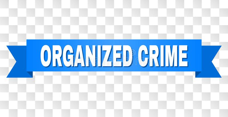 Blue Tape with ORGANIZED CRIME Caption. ORGANIZED CRIME text on a ribbon. Designed with white caption and blue tape. Vector banner with ORGANIZED CRIME tag on a stock illustration