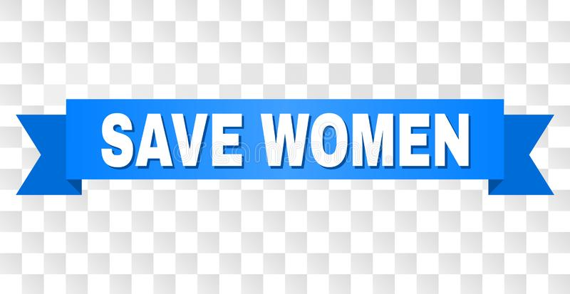 Blue Tape with SAVE WOMEN Caption. SAVE WOMEN text on a ribbon. Designed with white caption and blue tape. Vector banner with SAVE WOMEN tag on a transparent vector illustration