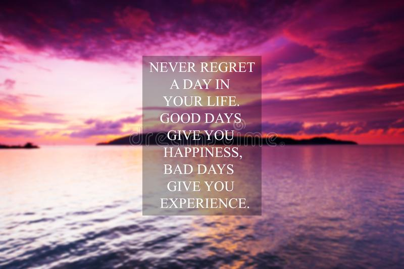 Inspirational quote - Never regret a day in your life. Good days give you happiness, Bad days give you experience stock images