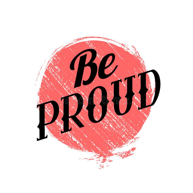 Bokstäver är stolt skriftligt i mönstrad stil för tappning på röd grungecirkel Var stolt av dig Motivational citationstecken royaltyfri illustrationer