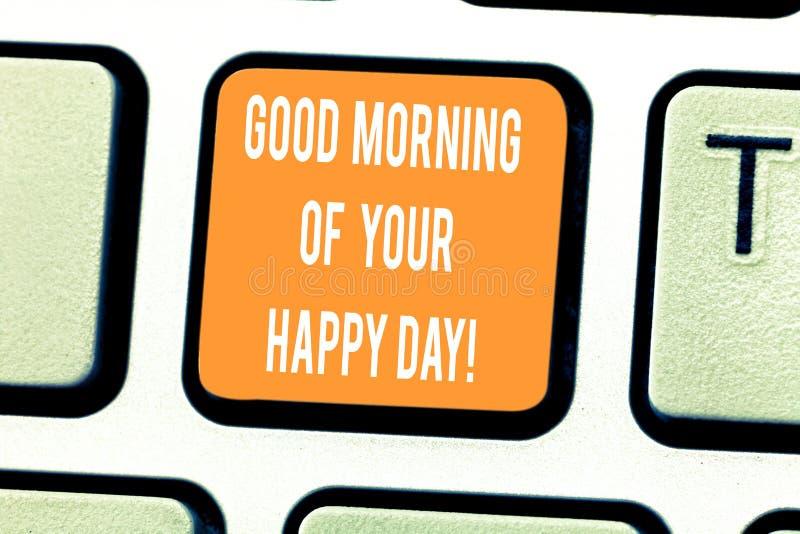 Bom dia da escrita do texto da escrita de seu dia feliz Conceito que significa a felicidade de cumprimento dos cumprimentos no te foto de stock royalty free