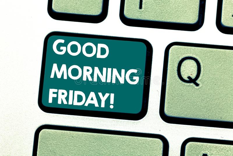 Bom dia sexta-feira do texto da escrita Cumprimento do significado do conceito alguém no começo da chave de teclado do fim de sem fotografia de stock
