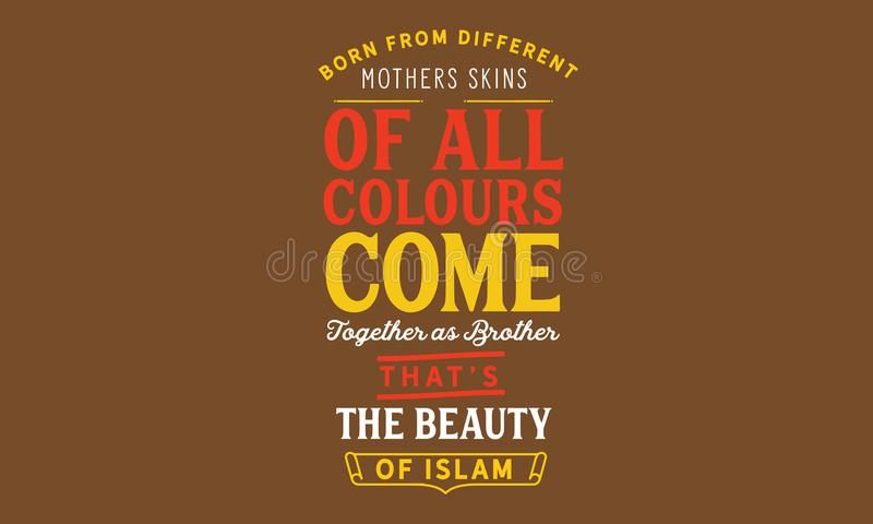 Born from different mothers skins of all colours come together as brothers . that's the beauty of Islam. Quote illustration stock illustration