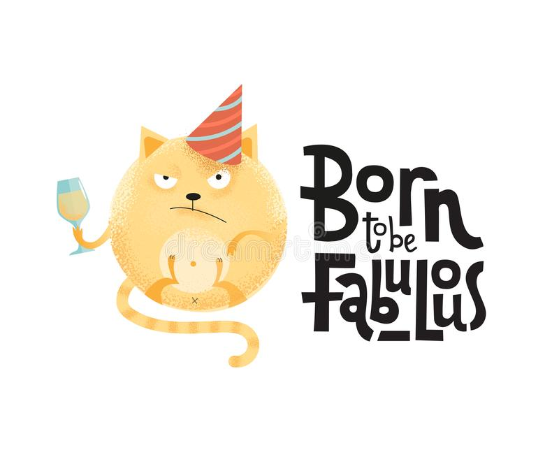 Born to be fabulous- funny, comical, black humor quote with angry round cat with wineglass,holiday cap. Flat textured illustration royalty free illustration