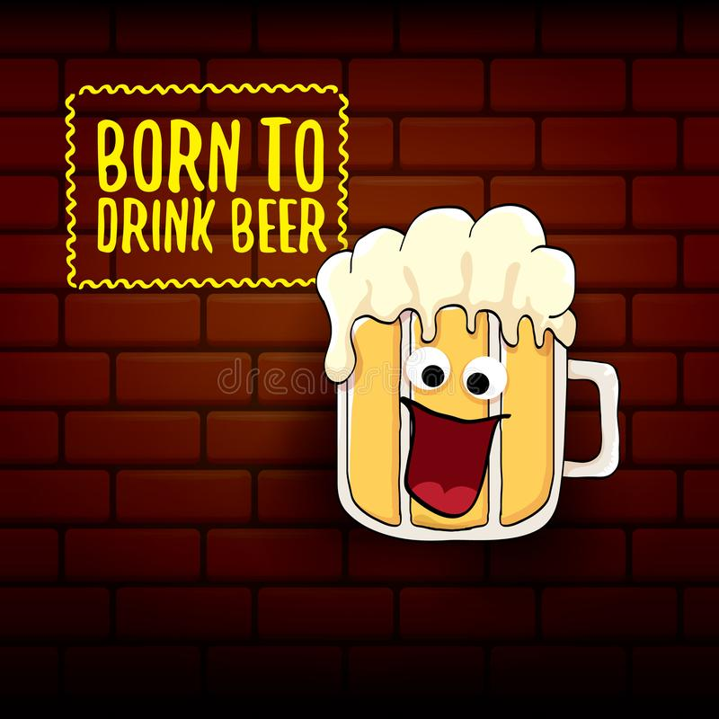 Born to drink beer vector concept print illustration or summer poster. vector funky beer character with funny slogan for vector illustration