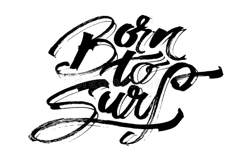 Born to Surf. Modern Calligraphy Hand Lettering for Serigraphy Print stock illustration