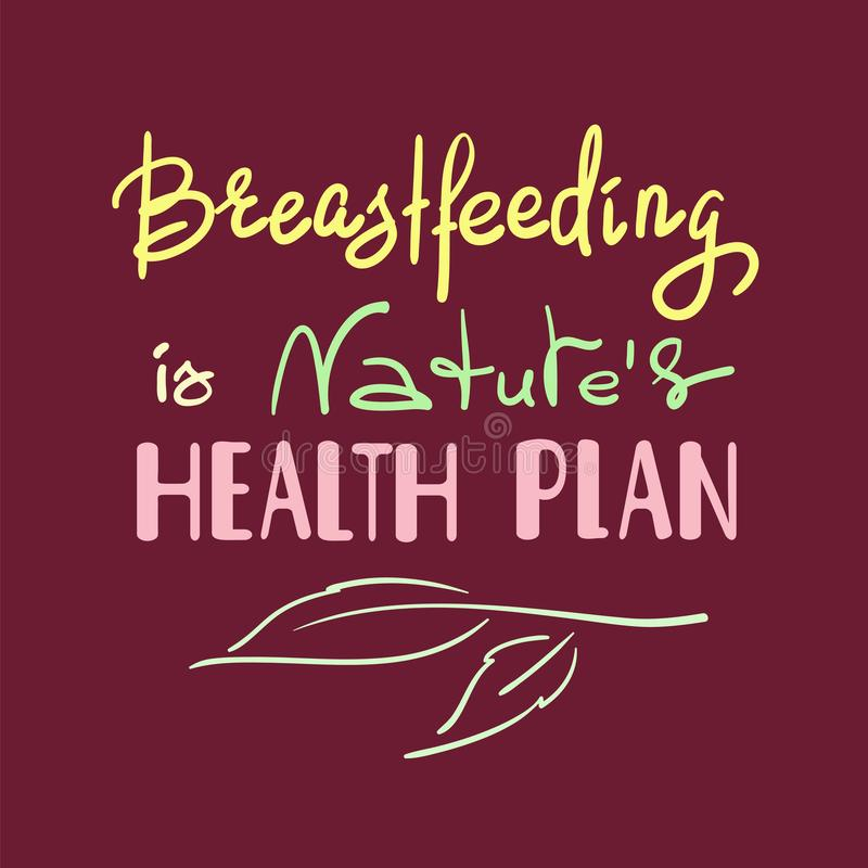 Breastfeeding is natures health plan - handwritten motivational promotion quote. Print for medical health poster, logo, card, popularization flyer, sticker stock illustration