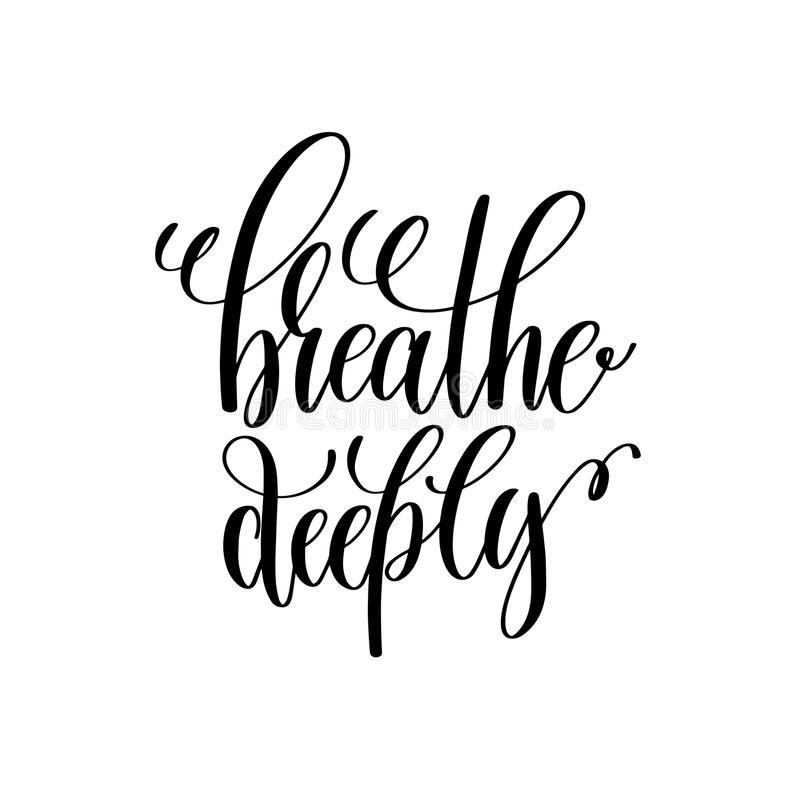 Breathe deeply black and white hand written lettering positive q. Uote, motivation and inspiration modern calligraphy phrase, printable wall art poster, vector royalty free illustration