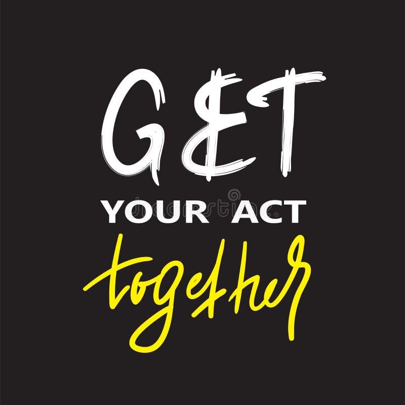 Breng uw handeling samen - inspireer en motievencitaat Engelse idiomatische uitdrukking, het van letters voorzien De jeugdjargon  stock illustratie